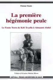 KANE Oumar - La première hégémonie peule. Le Fuuta Tooro de Koli Tenella à Almaami Abdul