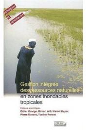 ORANGE Didier, ARFI Robert, KUPER Marcel, MORAND Pierre, PONCET Yveline (éditeurs) -  Gestion intégrée des ressources naturelles en zones inondables tropicales