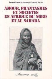 YACINE-TITOUH Tassadit, (éditeur) - Amour, fantasmes et société en Afrique du Nord et au Sahara