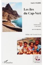 BARBE André - Les Îles du Cap-Vert. De la découverte à nos jours, une introduction. De l'entrepôt d'esclaves à la nation créole