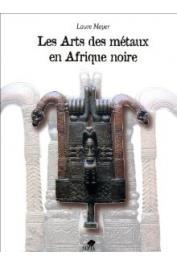 MEYER Laure - Les arts des métaux en Afrique noire