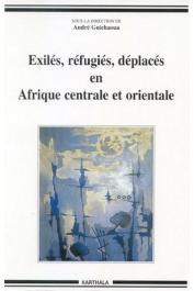 GUICHAOUA André (sous la direction de) - Exilés, réfugiés, déplacés en Afrique centrale et orientale