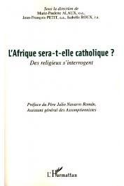 ALAUX Marie-Paulette, PETIT Jean-François, ROUX Isabelle (sous la direction de) - L'Afrique sera-t-elle catholique ? Des religieux s'interrogent