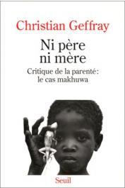 GEFFRAY Christian - Ni père, ni mère: critique de la parenté, le cas makhuwa