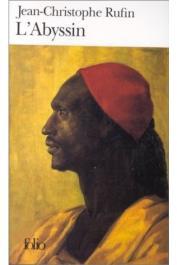 RUFIN Jean-Christophe - L'abyssin: relation des extraordinaires voyages de Jean-Baptiste Poncet, ambassadeur du Négus auprès de Sa  Majesté Louis XIV