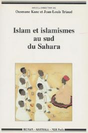 KANE Ousmane, TRIAUD Jean-Louis, (sous la direction de) - Islam et islamismes au sud du Sahara
