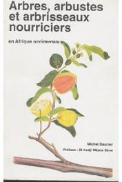 BAUMER Michel - Arbres, arbustes et arbrisseaux nourriciers en Afrique occidentale