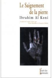 AL-KONI Ibrahim - Le saignement de la pierre