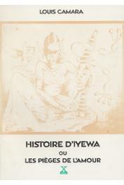CAMARA Louis - Histoire d'Iyewa ou les pièges de l'amour