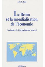 IGUE John Ogunsola - Le Bénin et la mondialisation de l'économie. Les limites de l'intégrisme du marché