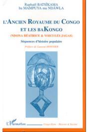 BATSÎKAMA ba MAMPUYA ma NDÂWLA Raphael - L'ancien royaume du Congo et les Bakongo: séquences d'histoire populaire: Ndona Béatrice serait-elle témoin du Christ et de la foi du vieux Congo ? et  Voici les jagas ou l'histoire d'un peuple parricide bien malg