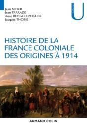 MEYER Jean, TARRADE Jean, REY-GOLDZEIGUER Annie, THOBIE Jacques - Histoire de la France coloniale. Tome 1: des origines à 1914 (réédition de 2016)