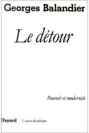 BALANDIER Georges - Le détour: pouvoir et modernité