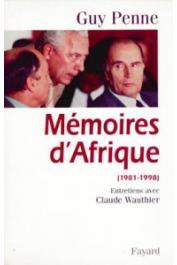 PENNE Guy, WAUTHIER Claude - Mémoires d'Afrique (1981-1998). Entretiens avec Claude Wauthier