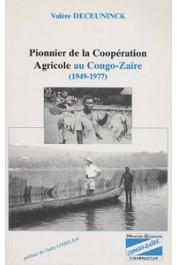DECEUNINCK Valère - Pionnier de la coopération agricole au Congo-Zaïre (1949-1977)