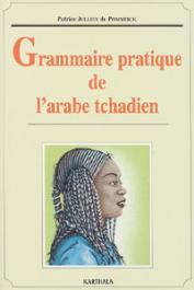 JULLIEN DE POMMEROL Patrice - Grammaire pratique de l'arabe tchadien
