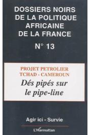 Dossiers Noirs - 13 - Projet pétrolier Tchad-Cameroun: Dés pipés sur le pipe-line