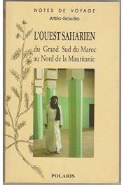 GAUDIO Attilio - L'Ouest saharien. Du grand Sud du Maroc au Nord de la Mauritanie