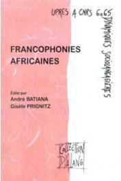 BATIANA André, PRIGNITZ Gisèle (éditeurs) - Francophonies africaines