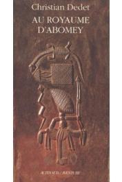 DEDET Christian - Au royaume d'Abomey
