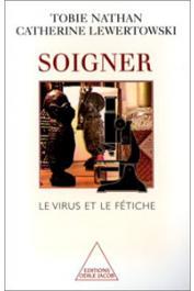NATHAN Tobie, LEWERTOWSKI Catherine - Soigner. Le virus et le fétiche