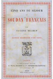 BECHET Eugène - Cinq ans de séjour au Soudan français