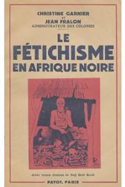 GARNIER Christine, FRALON Jean - Le fétichisme en Afrique noire (Togo - Cameroun)