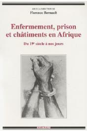BERNAULT Florence, (sous la direction de) - Enfermement, prison et châtiments en Afrique du 19e siècle à nos jours