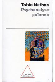 NATHAN Tobie - Psychanalyse païenne. Essais ethnopsychiatriques