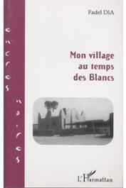 DIA Fadel - Mon village au temps des blancs