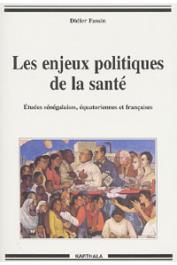 FASSIN Didier - Les enjeux politiques de la santé. Etudes sénégalaises, équatoriennes et françaises