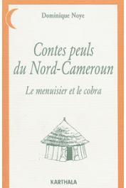 NOYE Dominique - Contes peuls du Nord-Cameroun. Le menuisier et le cobra
