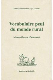 TOURNEUX Henri et DAIROU Yaya - Vocabulaire peul du monde rural. Maroua-Garoua (Cameroun)