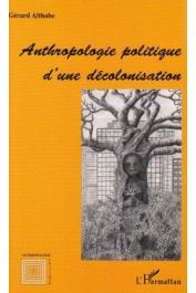 ALTHABE Gérard - Anthropologie politique d'une décolonisation