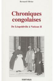 OLIVIER Bernard - Chroniques congolaises: de Léopoldville à Vatican II (1958-1965)