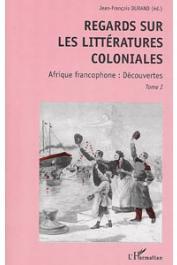 Regards sur les littératures coloniales. 1, Afrique francophone: découvertes