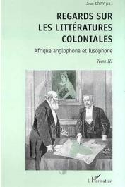 SEVRY Jean, (éditeur) - Regards sur les littératures coloniales. 3, Afrique anglophone et lusophone