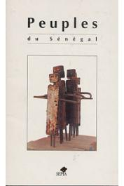 Collectif - Peuples du Sénégal. Jola, Wolof, Soninké, Bassari, Sérère, Peul et Mandingue