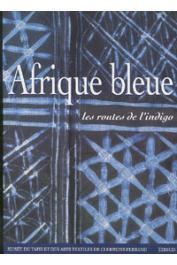 Collectif - Afrique bleue, les routes de l'indigo : catalogue de l'exposition, Clermont-Ferrand, Musée du tapis et des arts textiles, 18 nov. 2000 / 4 mars 2001