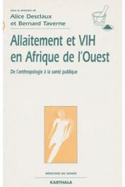 DESCLAUX Alice, TAVERNE Bernard, (sous la direction de) -  Allaitement et VIH en Afrique de l'Ouest. De l'anthropologie à la santé publique