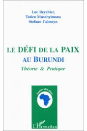 REYCHLER Luc, MUSABYIMANA Tatien, CALMEYN Stefaan - Le défi de la paix au Burundi. Théorie et pratique