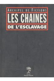 Collectif - Les chaînes de l'esclavage: Archipel de fictions