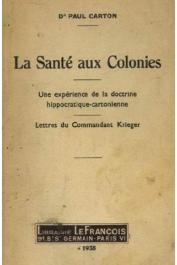 CARTON Paul, (Dr.) - La santé aux colonies: une expérience de la doctrine hippocratique-cartonienne. Lettres du Commandant Krieger