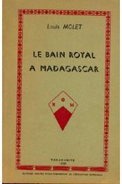 MOLET Louis - Le bain royal à Madagascar. Explication de la fête malgache du Fandroana par la coutume disparue de la manducation des morts