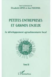 LOPEZ Elisabeth, MUCHNIK José, (sous la direction de) -  Petites entreprises et grands enjeux. Le développement agroalimentaire local. Tome I