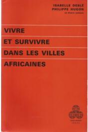 DEBLE Isabelle, HUGON Philippe, (sous la direction de) - Vivre et survivre dans les villes africaines