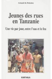 BOISSIEU Arnaud de - Jeunes des rues en Tanzanie. Une vie par jour entre l'eau et le feu