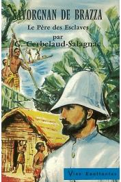 CERBELAUD-SALAGNAC G. - Savorgnan de Brazza, le père des esclaves