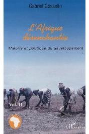 GOSSELIN Gabriel - L'Afrique désanchantée. 2. Théorie et politique du développement
