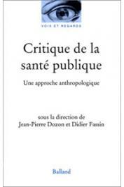DOZON Jean-Pierre, FASSIN Didier (sous la direction de) - Critique de la santé publique: approches anthropologiques